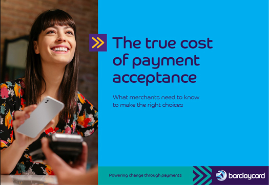 The true cost of payment acceptance. What merchants need to know to make the right choices.